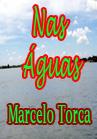 Torcato, Marcelo: Nas Águas
