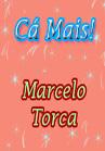 Torcato, Marcelo: Cá Mais!