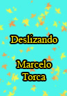 Torcato, Marcelo: Deslizando