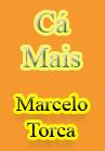 Torcato, Marcelo: Cá Mais